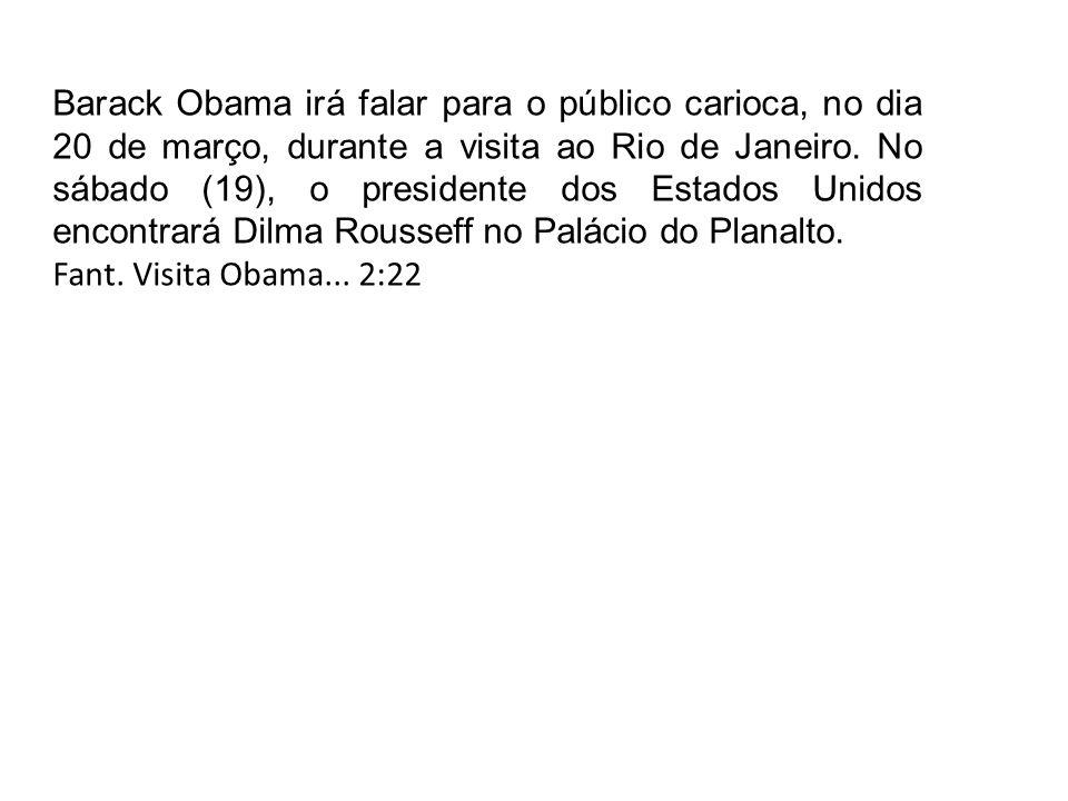 Barack Obama irá falar para o público carioca, no dia 20 de março, durante a visita ao Rio de Janeiro. No sábado (19), o presidente dos Estados Unidos encontrará Dilma Rousseff no Palácio do Planalto.