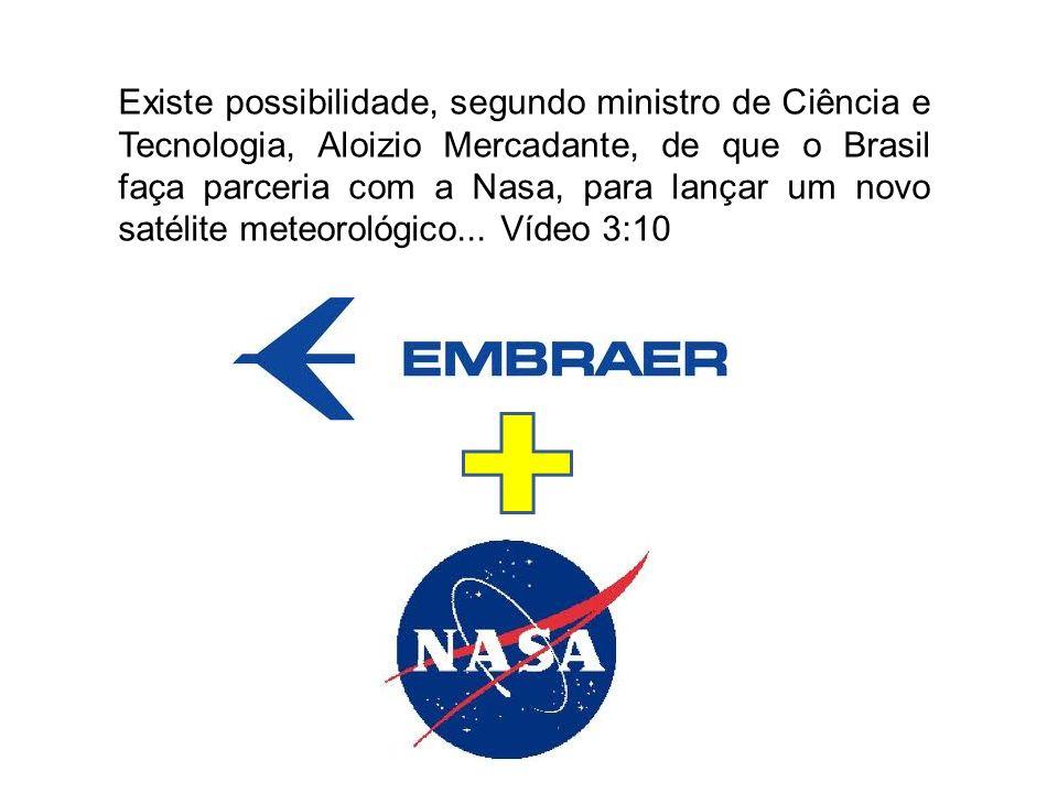 Existe possibilidade, segundo ministro de Ciência e Tecnologia, Aloizio Mercadante, de que o Brasil faça parceria com a Nasa, para lançar um novo satélite meteorológico...
