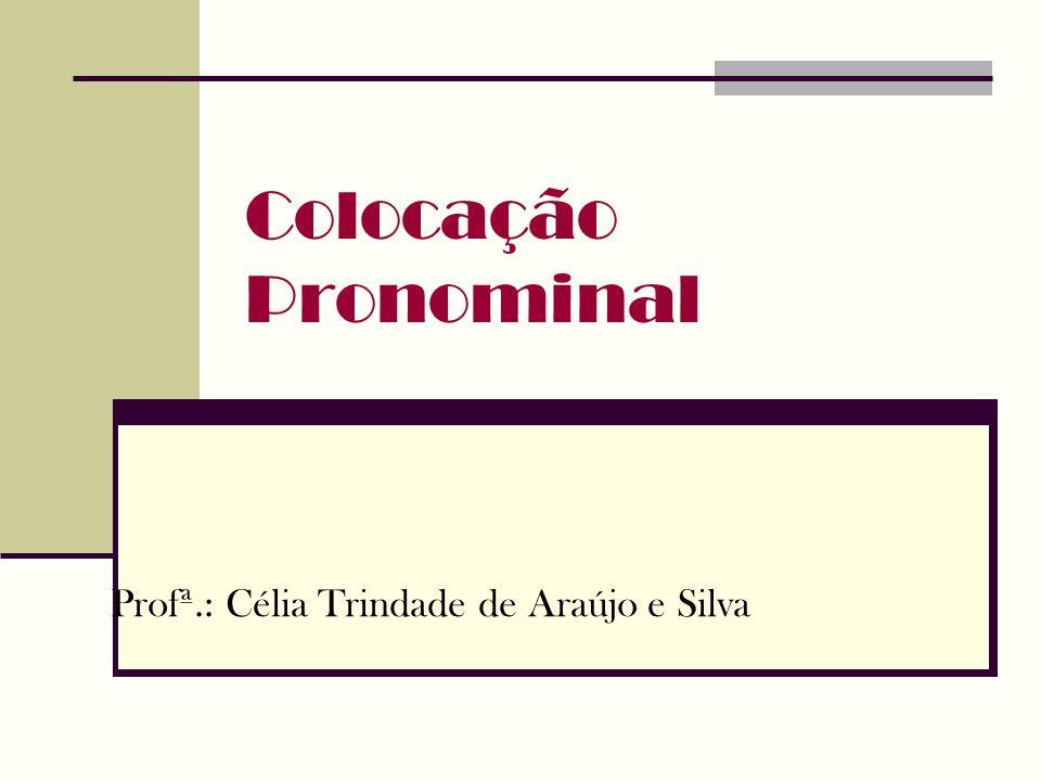 Profª.: Célia Trindade de Araújo e Silva
