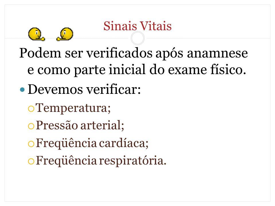 Sinais Vitais Podem ser verificados após anamnese e como parte inicial do exame físico. Devemos verificar: