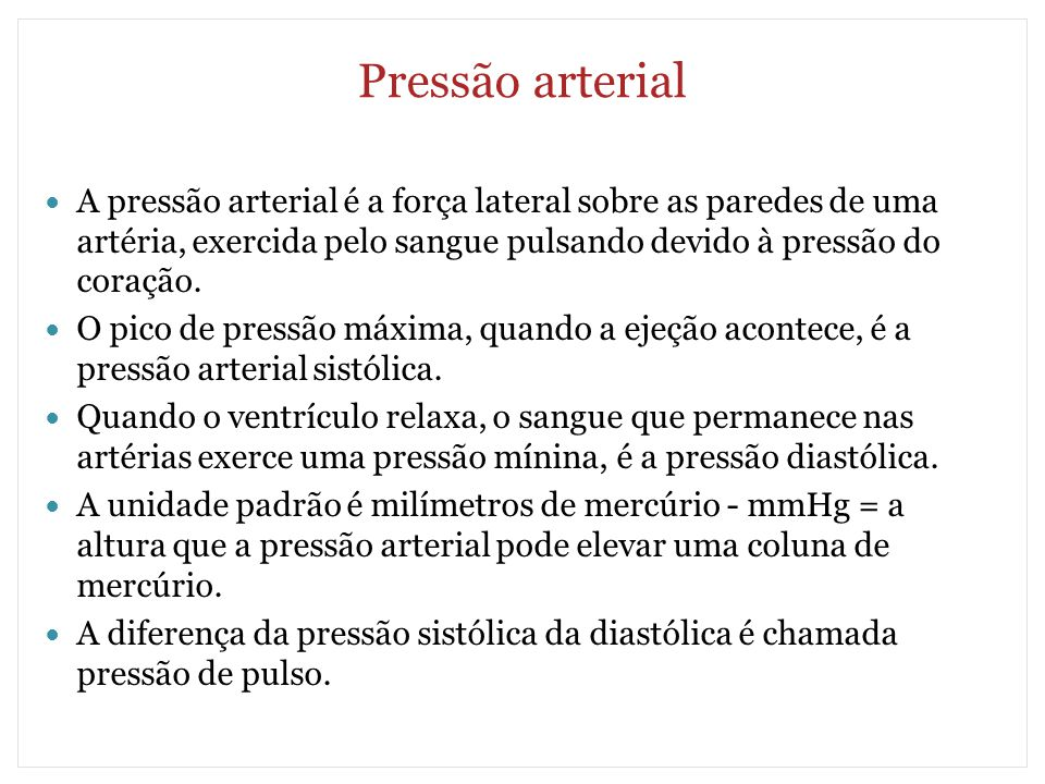 Pressão arterial A pressão arterial é a força lateral sobre as paredes de uma artéria, exercida pelo sangue pulsando devido à pressão do coração.