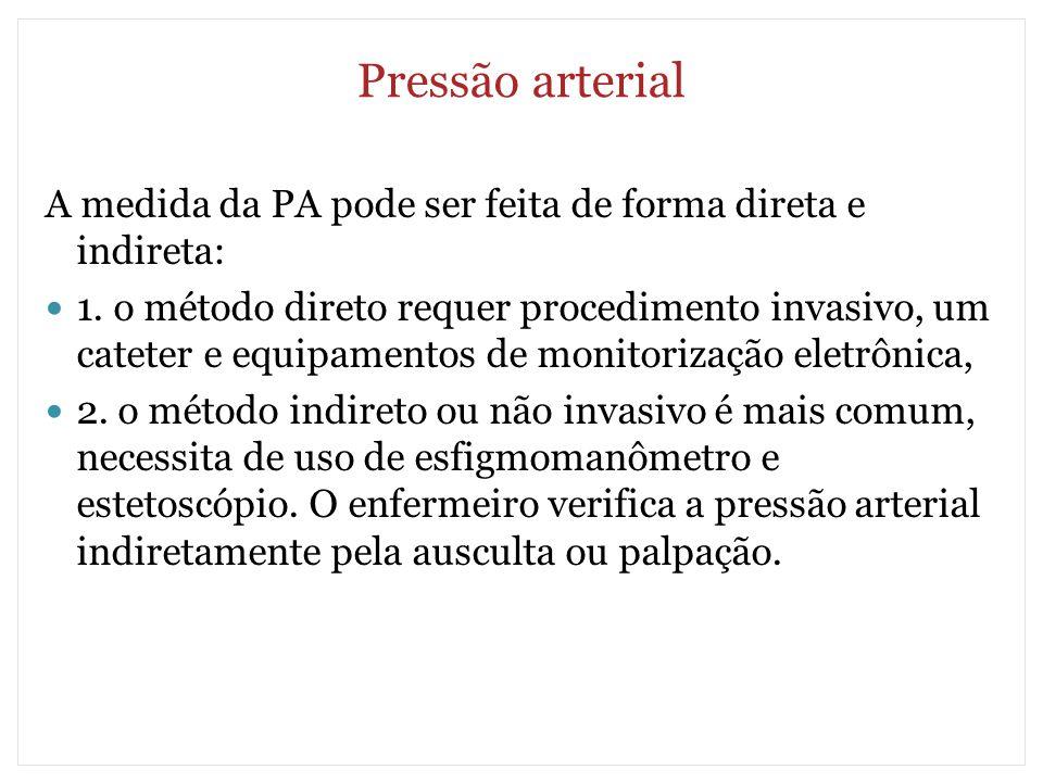 Pressão arterial A medida da PA pode ser feita de forma direta e indireta: