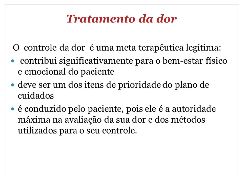 Tratamento da dor O controle da dor é uma meta terapêutica legítima: