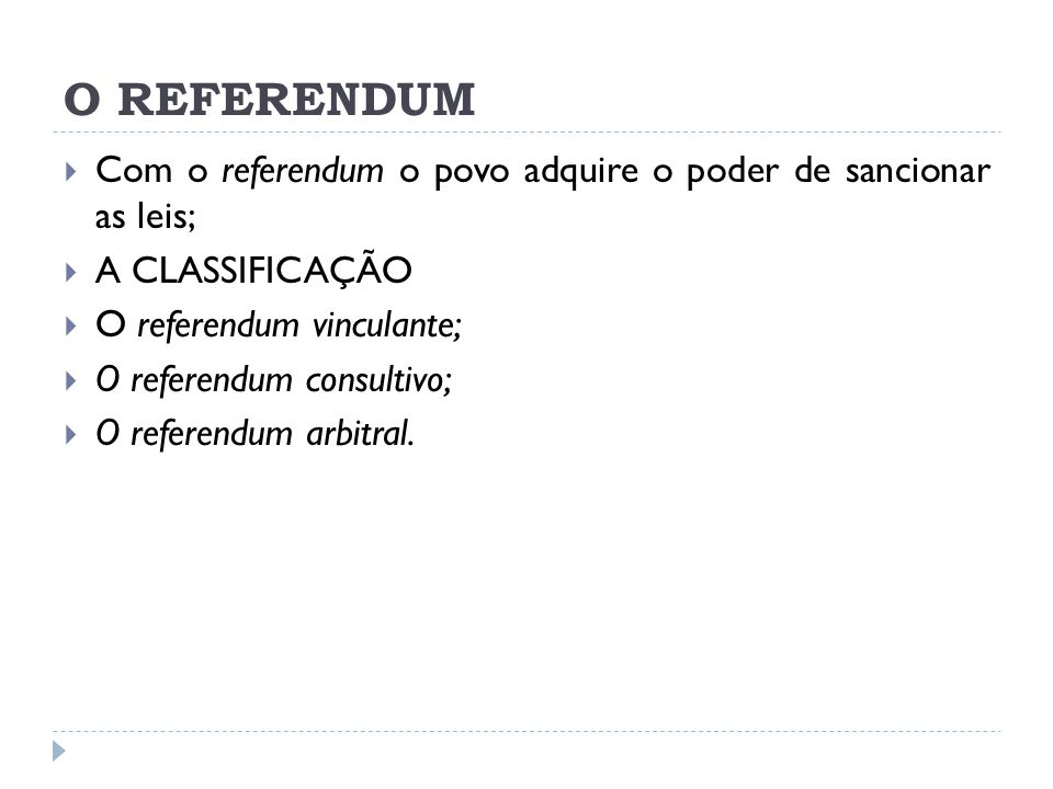 O REFERENDUM Com o referendum o povo adquire o poder de sancionar as leis; A CLASSIFICAÇÃO. O referendum vinculante;