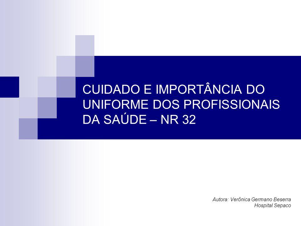 CUIDADO E IMPORTÂNCIA DO UNIFORME DOS PROFISSIONAIS DA SAÚDE – NR 32