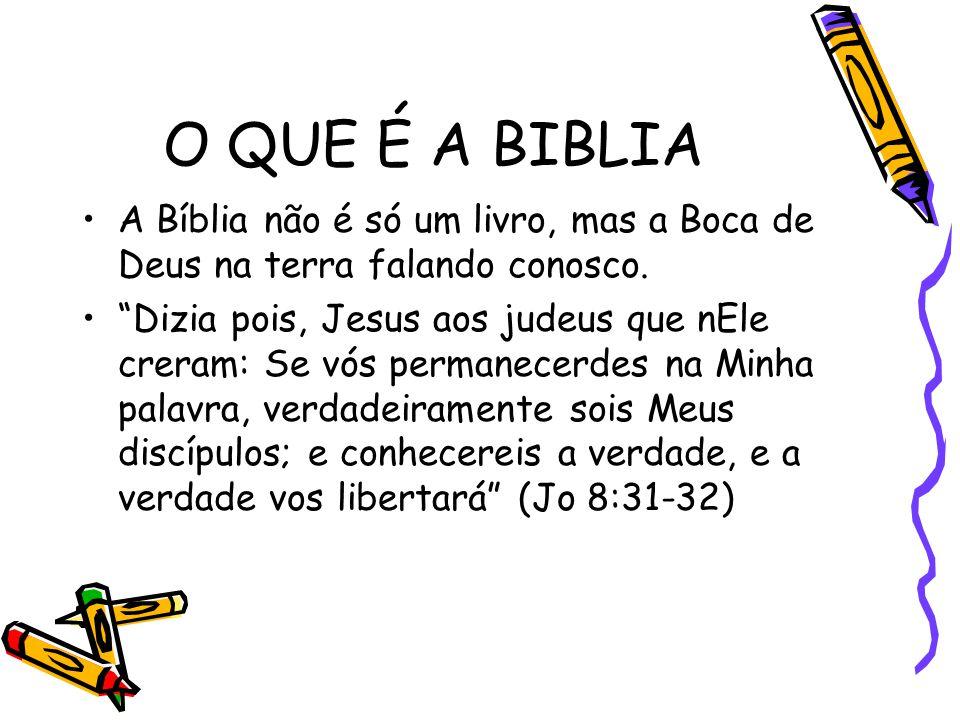O QUE É A BIBLIA A Bíblia não é só um livro, mas a Boca de Deus na terra falando conosco.