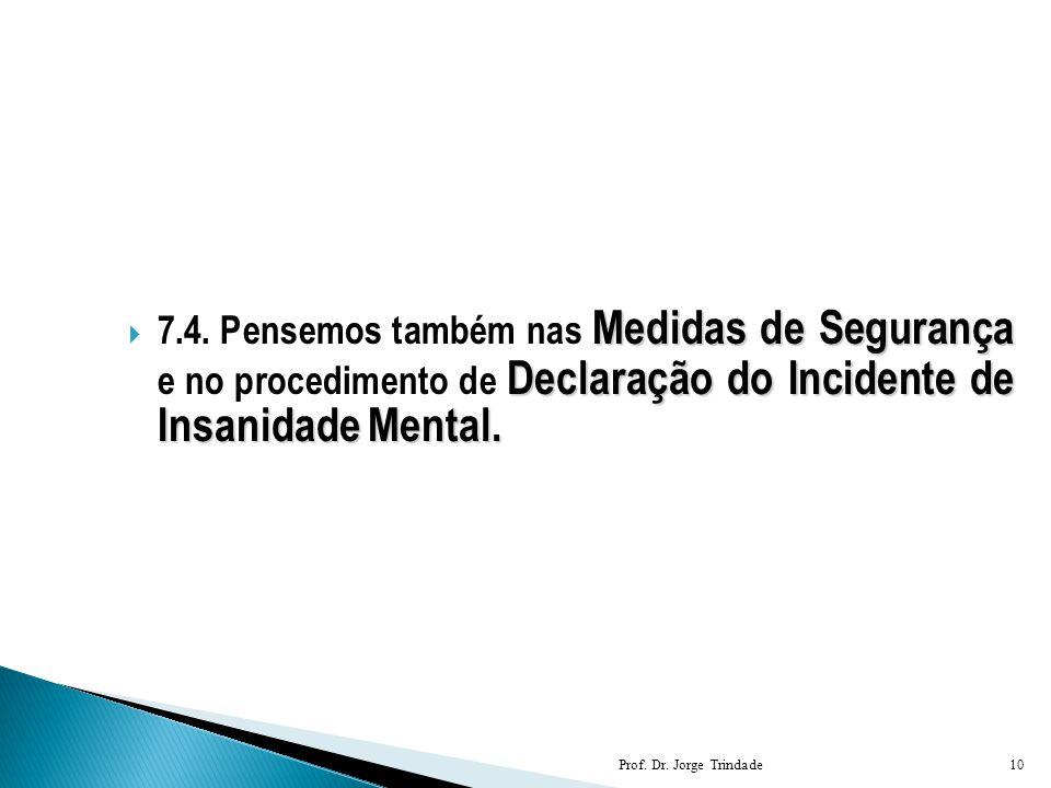 7.4. Pensemos também nas Medidas de Segurança e no procedimento de Declaração do Incidente de Insanidade Mental.