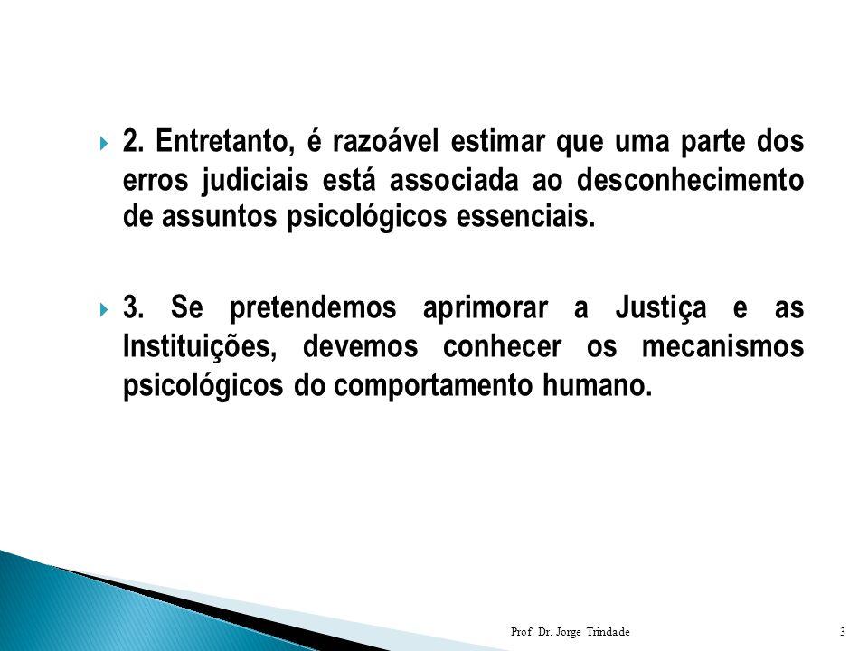 2. Entretanto, é razoável estimar que uma parte dos erros judiciais está associada ao desconhecimento de assuntos psicológicos essenciais.