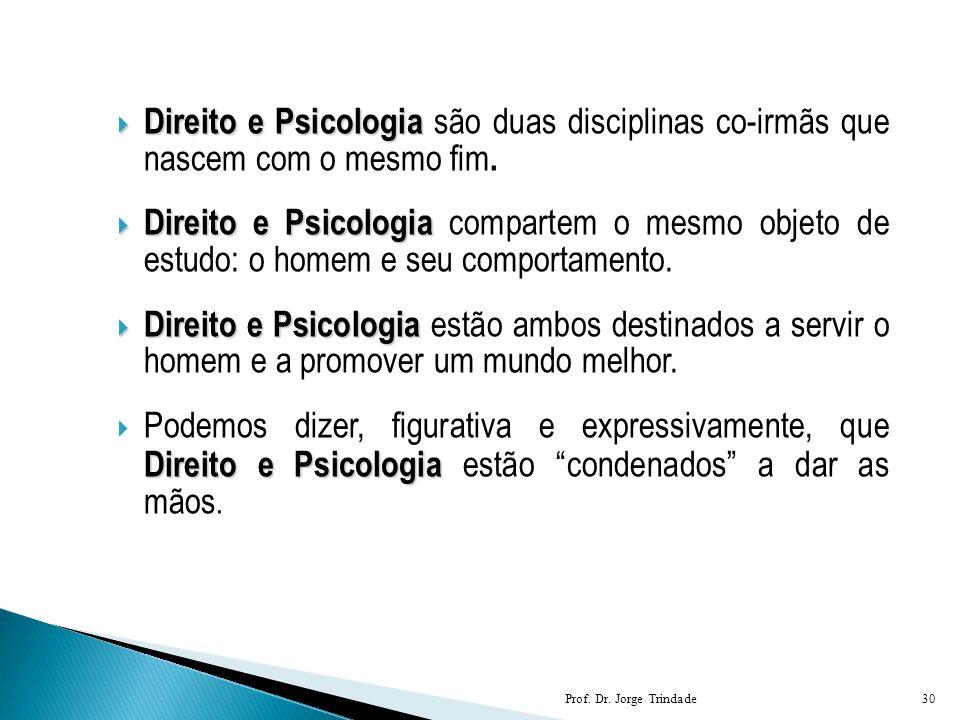 Direito e Psicologia são duas disciplinas co-irmãs que nascem com o mesmo fim.