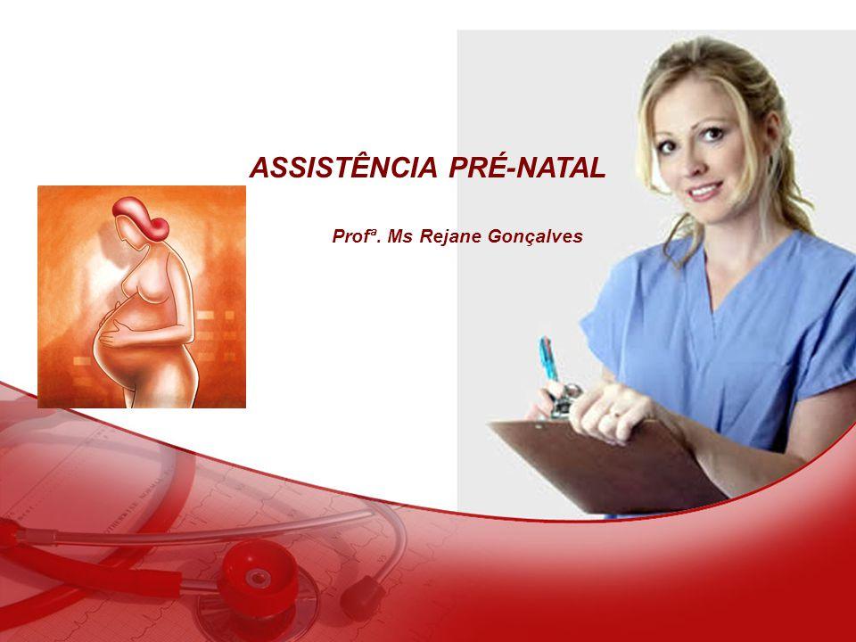 ASSISTÊNCIA PRÉ-NATAL Profª. Ms Rejane Gonçalves