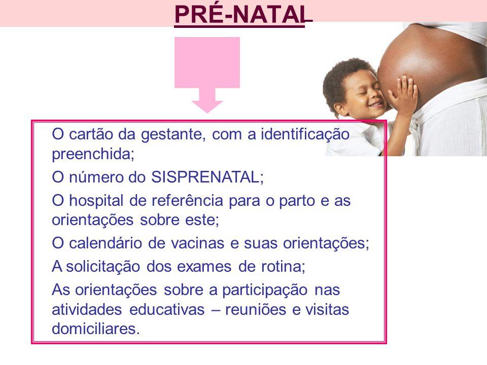 PRÉ-NATAL O cartão da gestante, com a identificação preenchida;