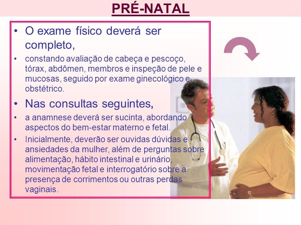 PRÉ-NATAL O exame físico deverá ser completo, Nas consultas seguintes,