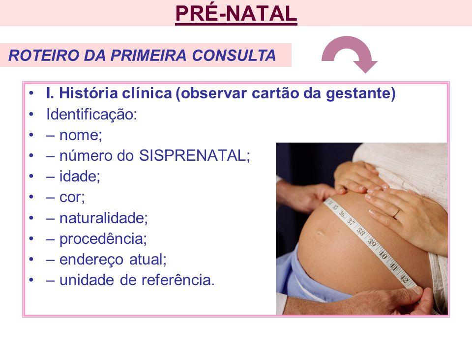 PRÉ-NATAL I. História clínica (observar cartão da gestante)