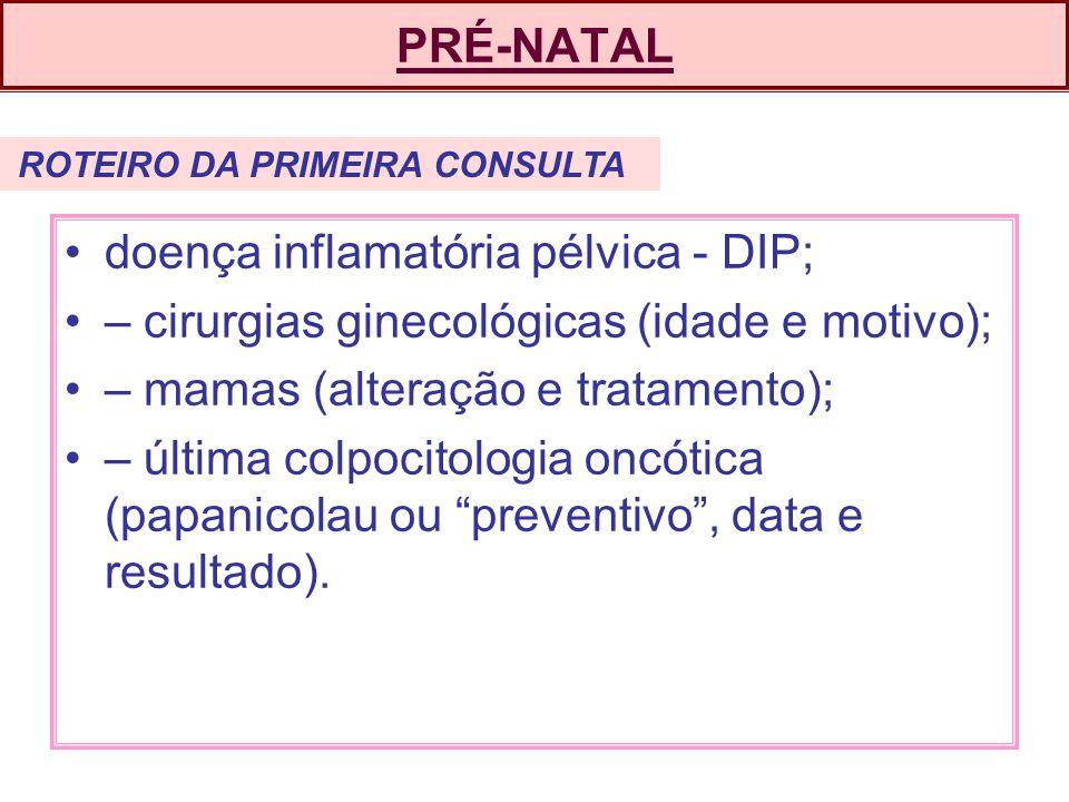 doença inflamatória pélvica - DIP;