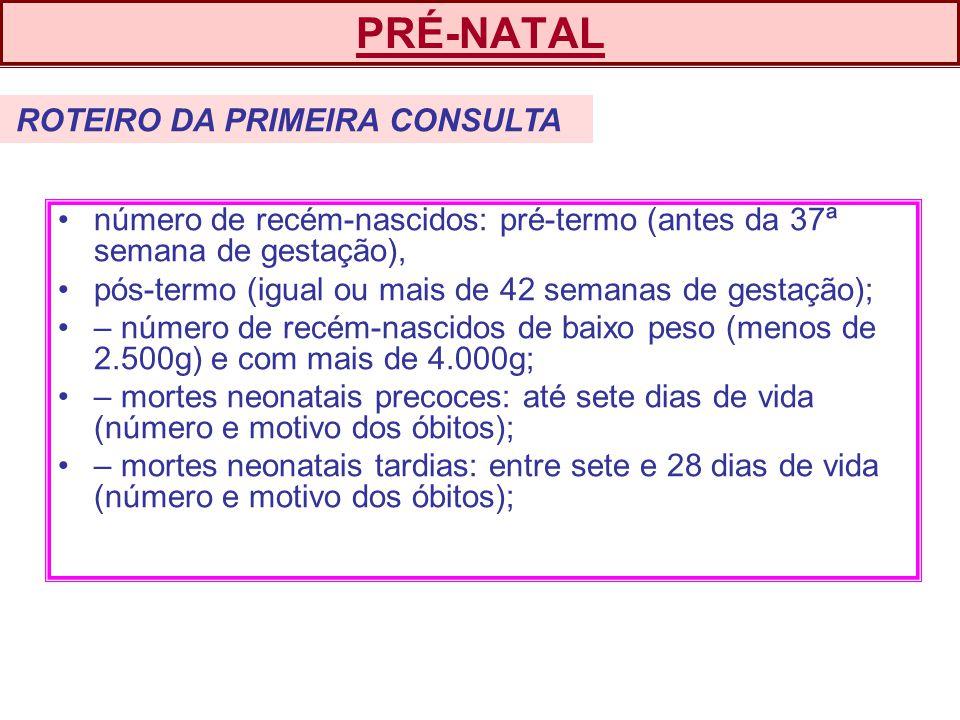 PRÉ-NATAL ROTEIRO DA PRIMEIRA CONSULTA. número de recém-nascidos: pré-termo (antes da 37ª semana de gestação),