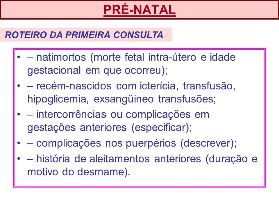 PRÉ-NATAL ROTEIRO DA PRIMEIRA CONSULTA. – natimortos (morte fetal intra-útero e idade gestacional em que ocorreu);