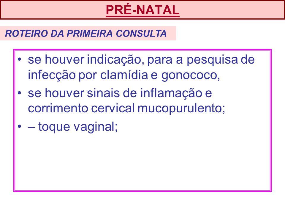 se houver sinais de inflamação e corrimento cervical mucopurulento;