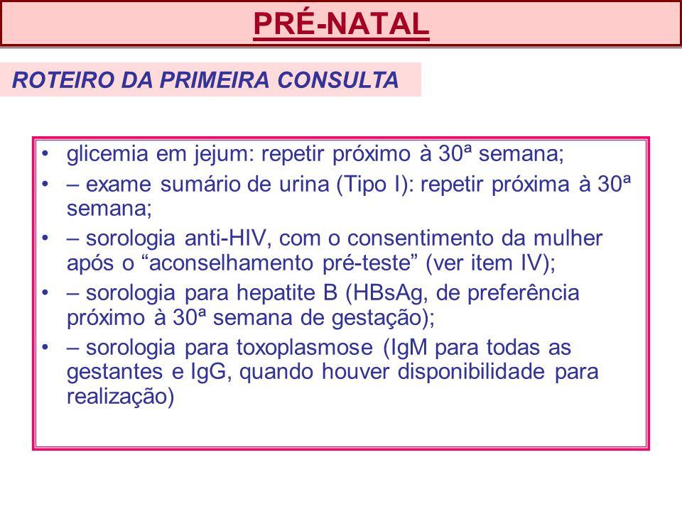 PRÉ-NATAL glicemia em jejum: repetir próximo à 30ª semana;