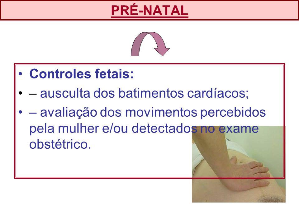 PRÉ-NATAL Controles fetais: – ausculta dos batimentos cardíacos;