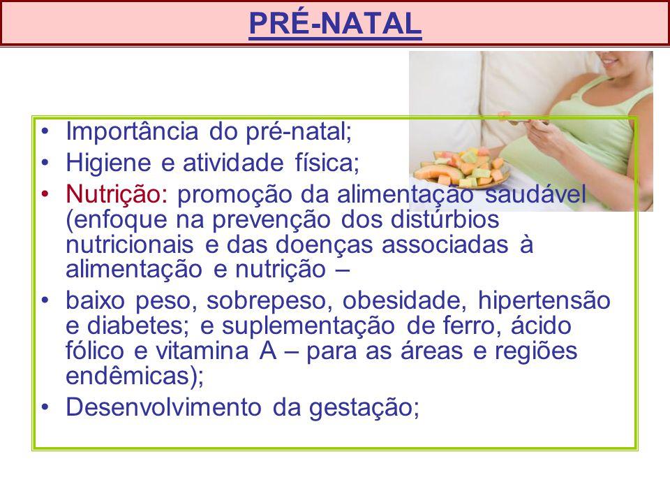 PRÉ-NATAL Importância do pré-natal; Higiene e atividade física;