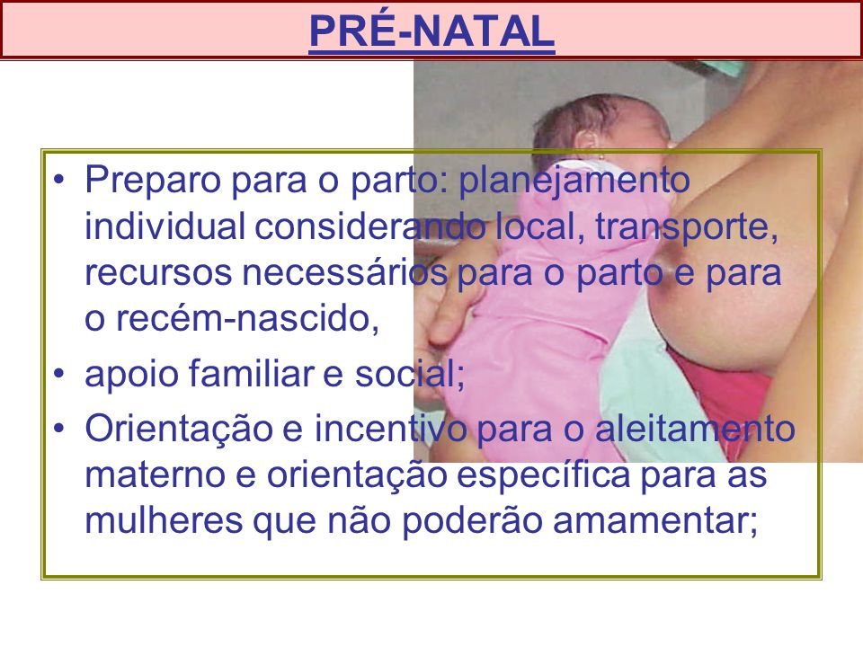 PRÉ-NATAL Preparo para o parto: planejamento individual considerando local, transporte, recursos necessários para o parto e para o recém-nascido,