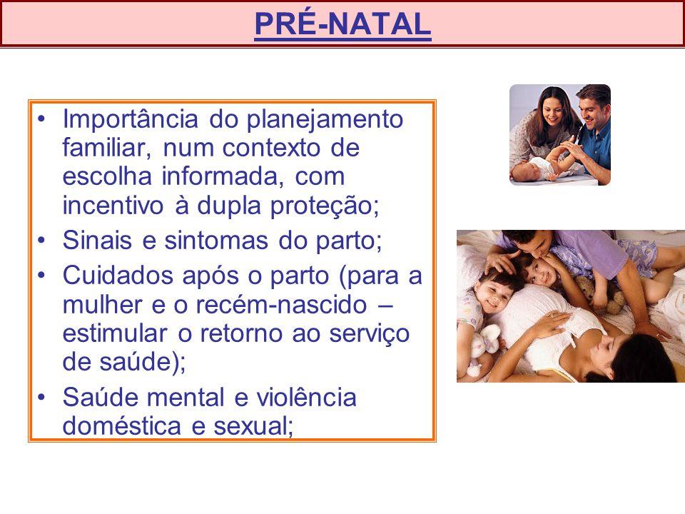 PRÉ-NATAL Importância do planejamento familiar, num contexto de escolha informada, com incentivo à dupla proteção;