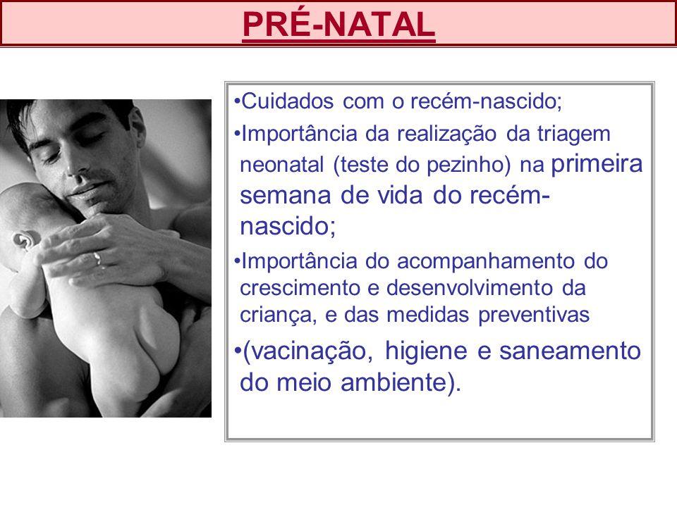 PRÉ-NATAL (vacinação, higiene e saneamento do meio ambiente).
