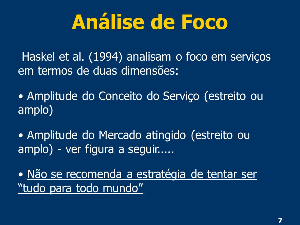 Análise de Foco Haskel et al. (1994) analisam o foco em serviços em termos de duas dimensões: Amplitude do Conceito do Serviço (estreito ou amplo)