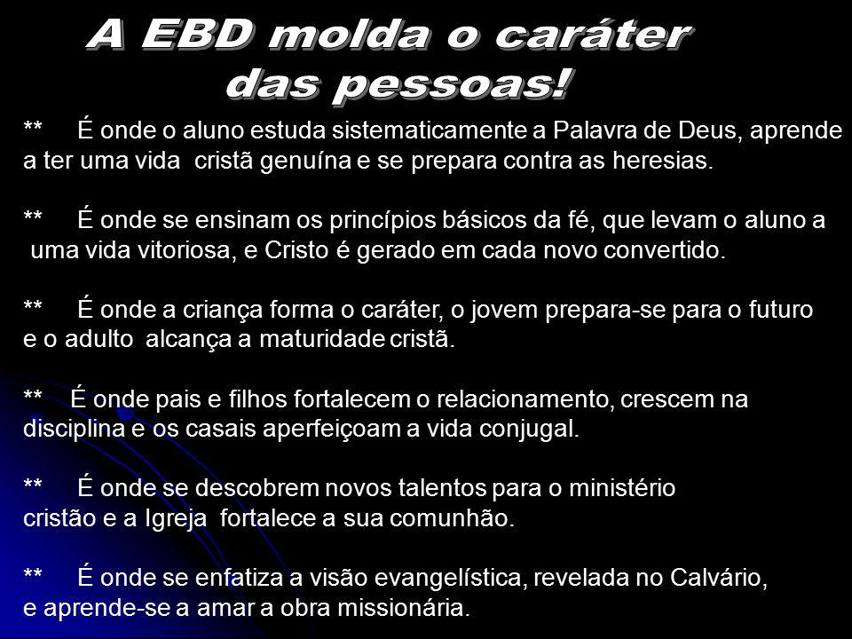 A EBD molda o caráter das pessoas!