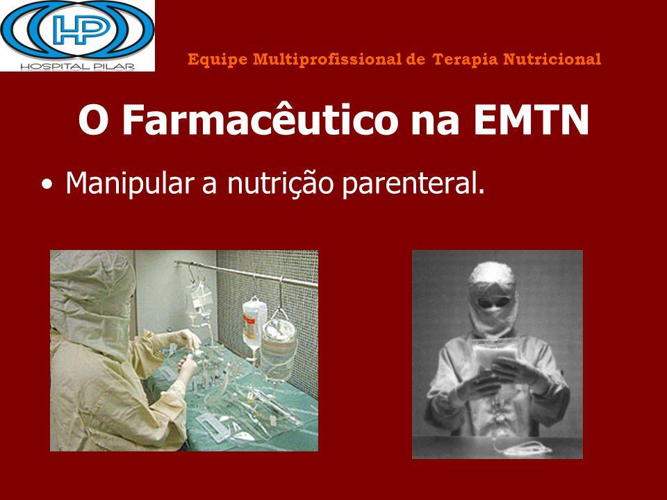 O Farmacêutico na EMTN Manipular a nutrição parenteral.