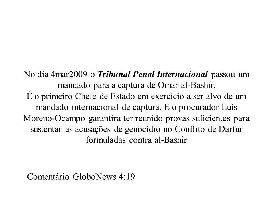 No dia 4mar2009 o Tribunal Penal Internacional passou um mandado para a captura de Omar al-Bashir.