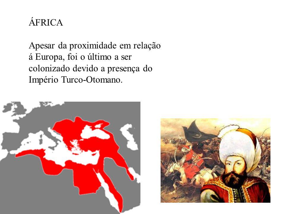 ÁFRICAApesar da proximidade em relação á Europa, foi o último a ser colonizado devido a presença do Império Turco-Otomano.