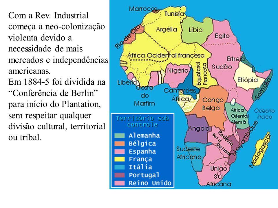 Com a Rev. Industrial começa a neo-colonização violenta devido a necessidade de mais mercados e independências americanas.