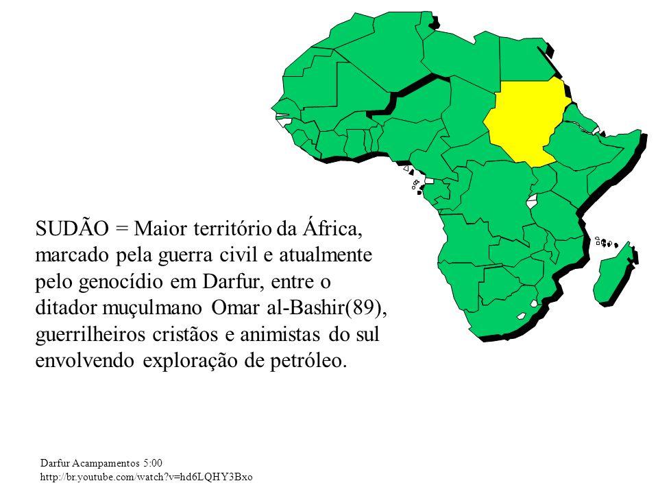 SUDÃO = Maior território da África, marcado pela guerra civil e atualmente pelo genocídio em Darfur, entre o ditador muçulmano Omar al-Bashir(89), guerrilheiros cristãos e animistas do sul envolvendo exploração de petróleo.