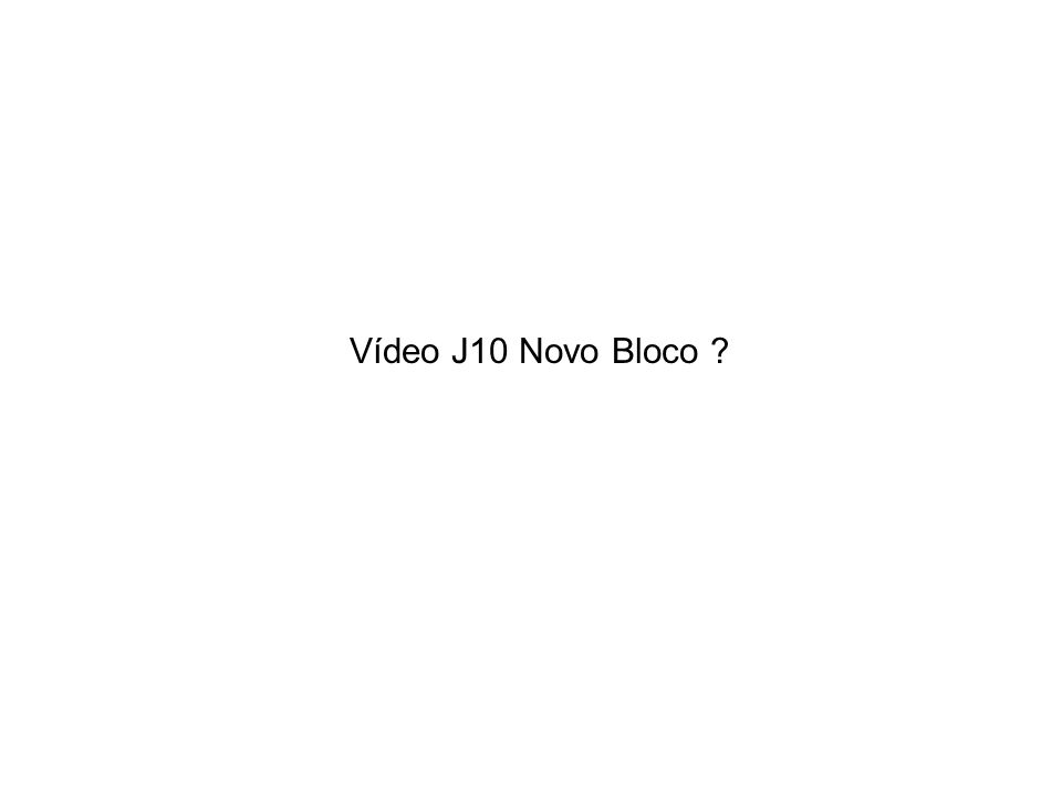 Vídeo J10 Novo Bloco