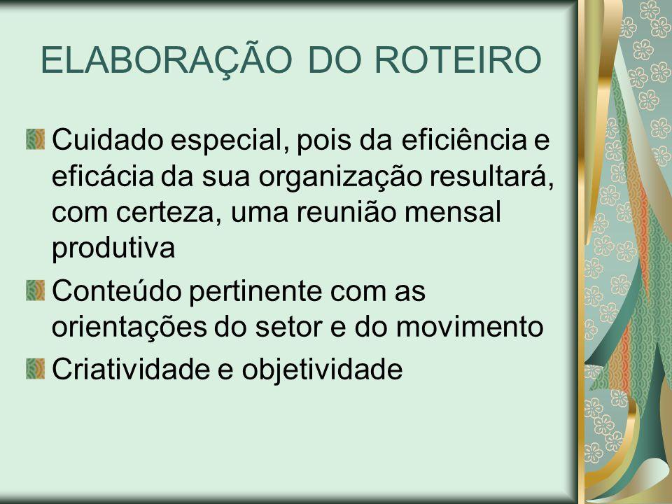 ELABORAÇÃO DO ROTEIRO Cuidado especial, pois da eficiência e eficácia da sua organização resultará, com certeza, uma reunião mensal produtiva.