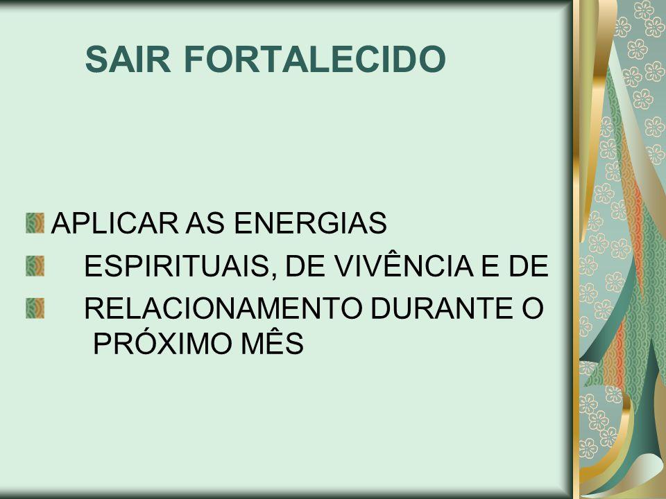 SAIR FORTALECIDO APLICAR AS ENERGIAS ESPIRITUAIS, DE VIVÊNCIA E DE