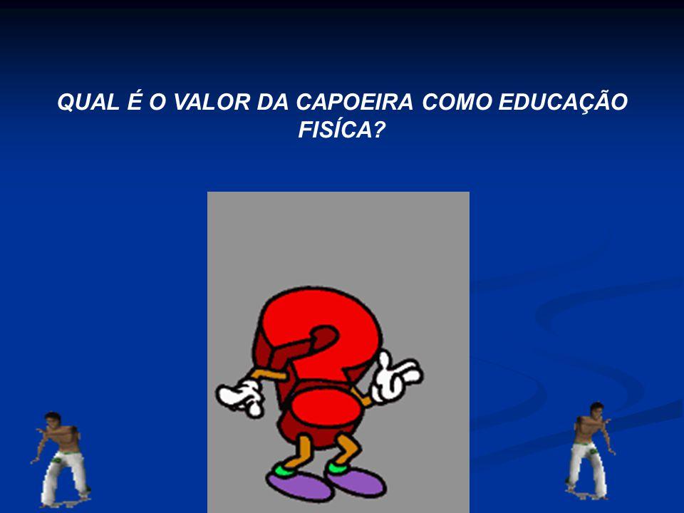 QUAL É O VALOR DA CAPOEIRA COMO EDUCAÇÃO FISÍCA