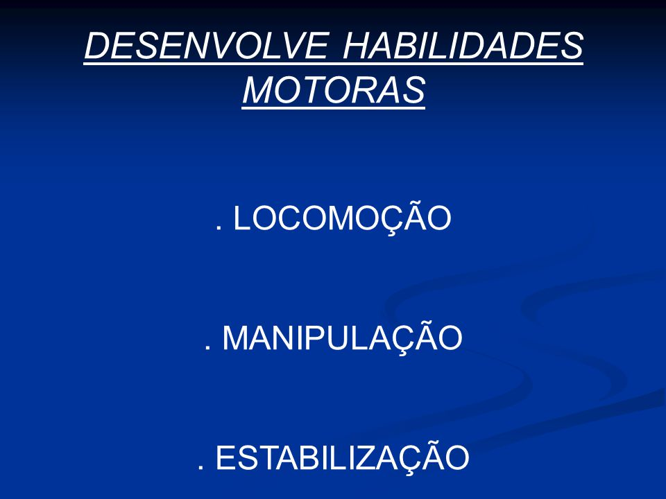 DESENVOLVE HABILIDADES MOTORAS