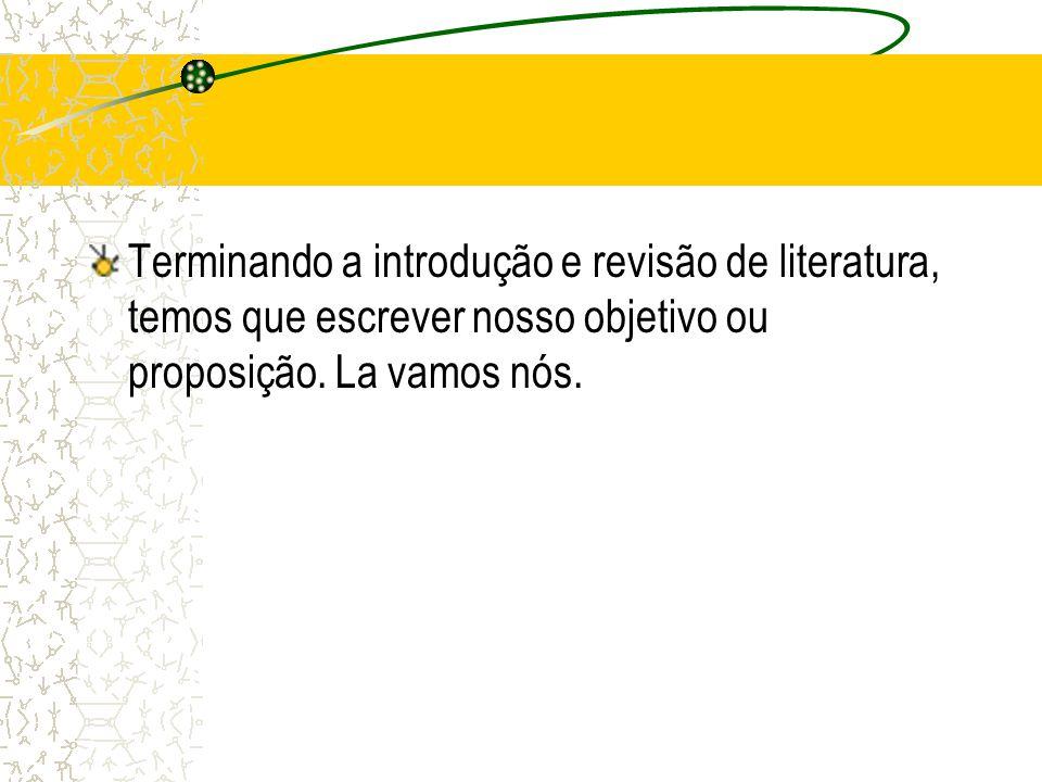 Terminando a introdução e revisão de literatura, temos que escrever nosso objetivo ou proposição.