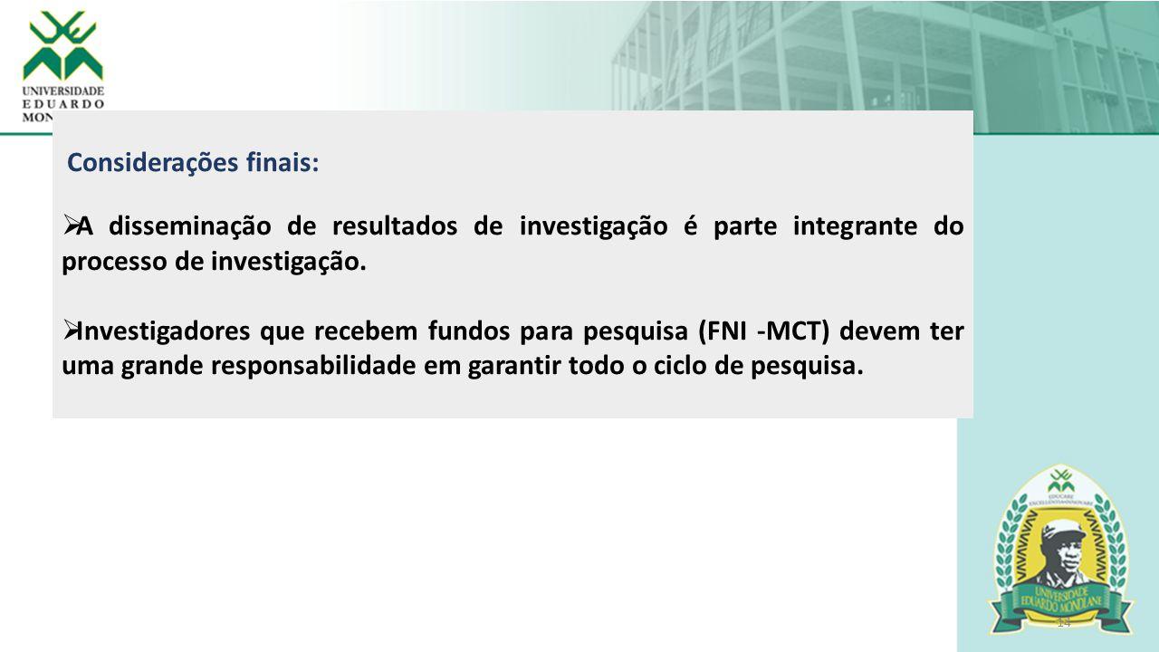 Considerações finais: A disseminação de resultados de investigação é parte integrante do processo de investigação.