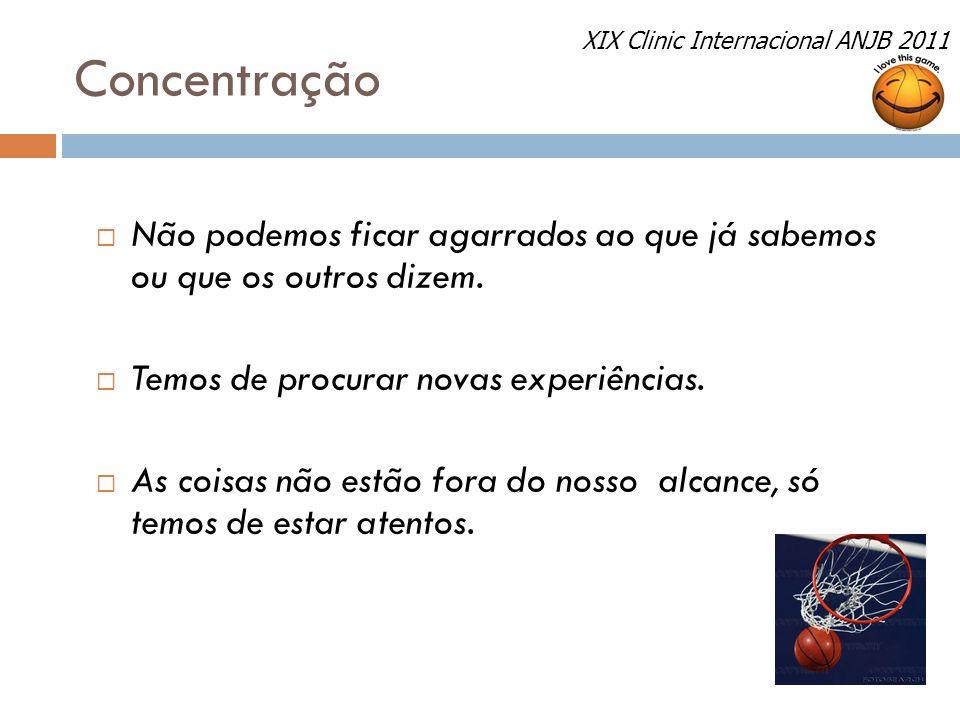 Concentração XIX Clinic Internacional ANJB 2011. Não podemos ficar agarrados ao que já sabemos ou que os outros dizem.