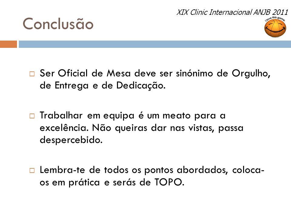Conclusão XIX Clinic Internacional ANJB 2011. Ser Oficial de Mesa deve ser sinónimo de Orgulho, de Entrega e de Dedicação.