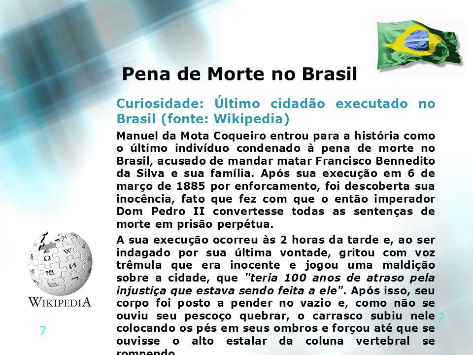 Pena de Morte no Brasil Curiosidade: Último cidadão executado no Brasil (fonte: Wikipedia)