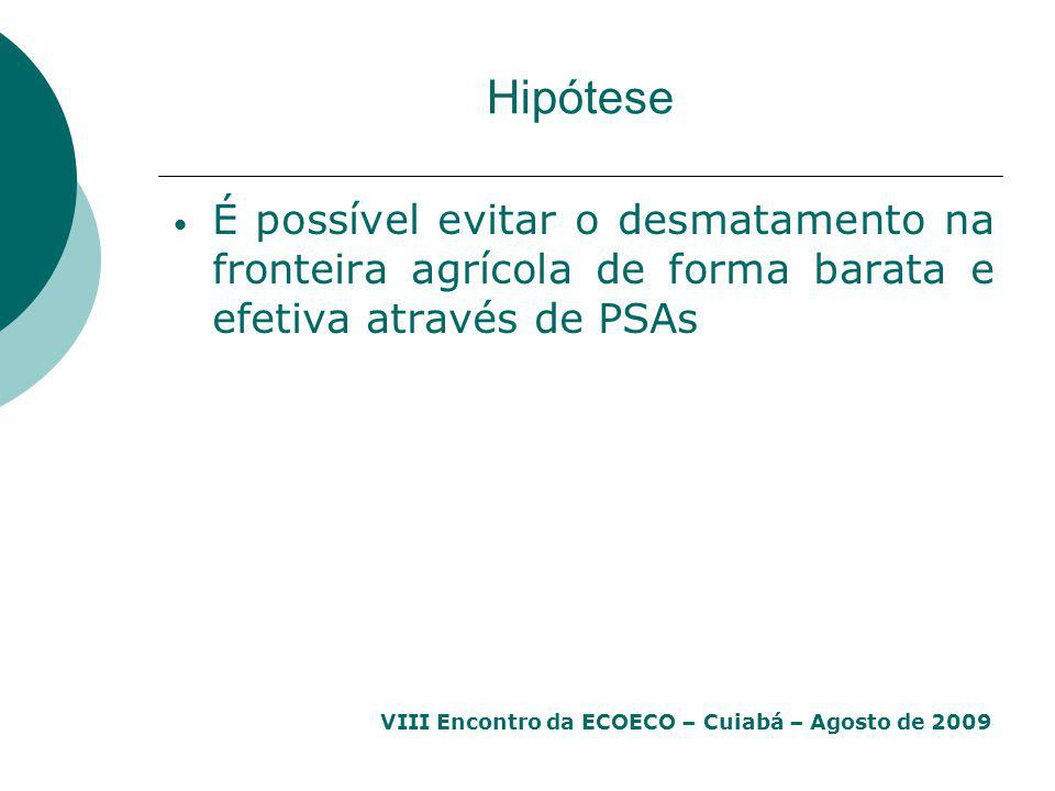 Hipótese É possível evitar o desmatamento na fronteira agrícola de forma barata e efetiva através de PSAs.