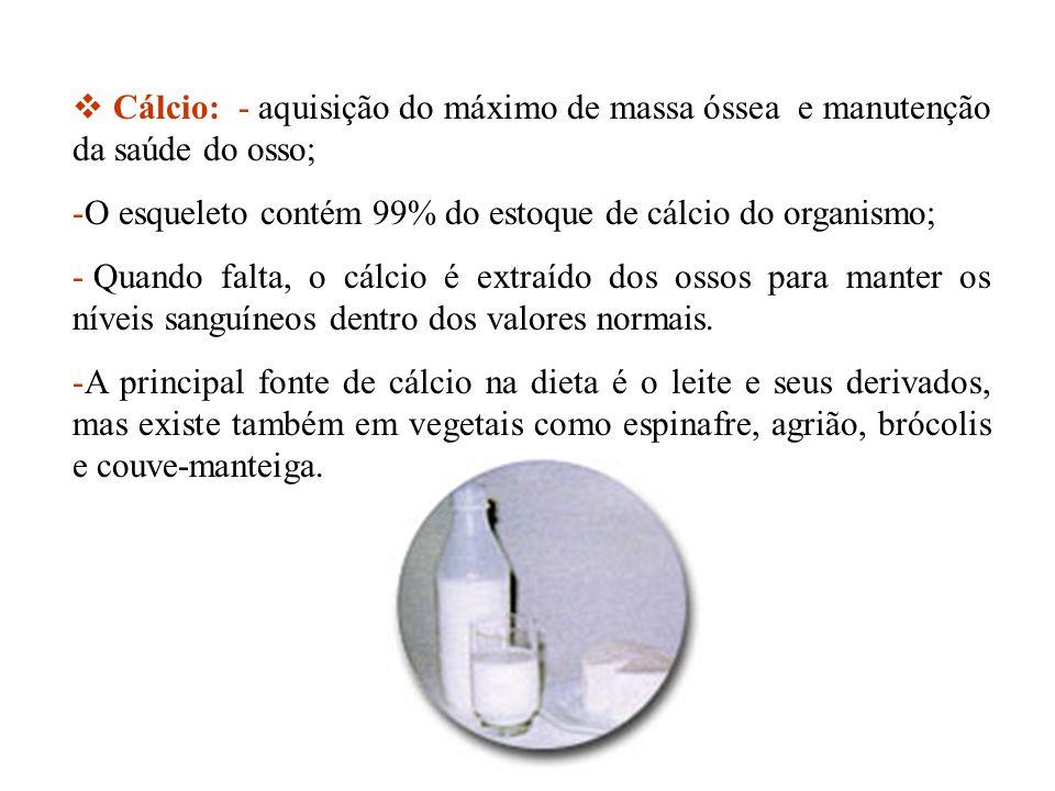 Cálcio: - aquisição do máximo de massa óssea e manutenção da saúde do osso;