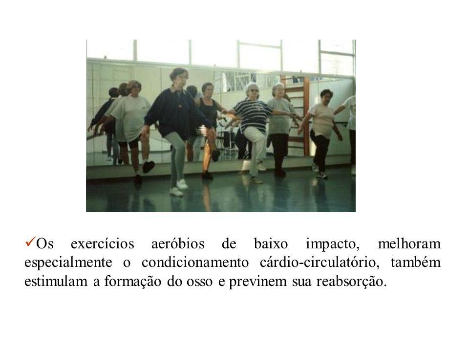 Os exercícios aeróbios de baixo impacto, melhoram especialmente o condicionamento cárdio-circulatório, também estimulam a formação do osso e previnem sua reabsorção.