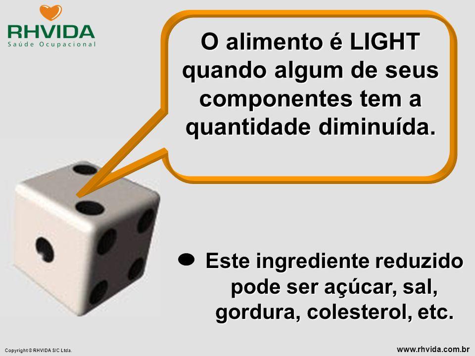 O alimento é LIGHT quando algum de seus componentes tem a quantidade diminuída.