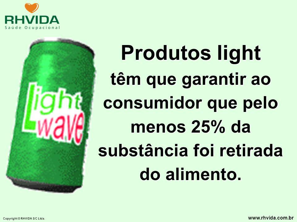 Produtos lighttêm que garantir ao consumidor que pelo menos 25% da substância foi retirada do alimento.