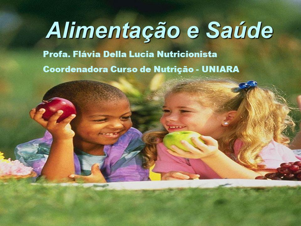 Alimentação e Saúde Profa. Flávia Della Lucia Nutricionista